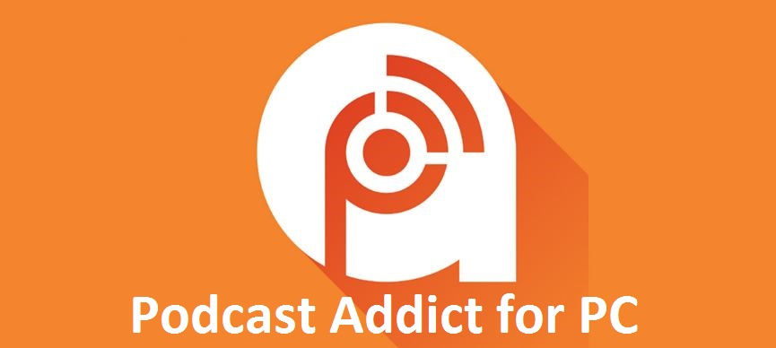 Podcast Addict for PC