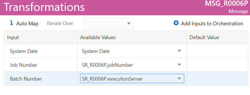 Transformations  Auto Map  Iterate Over  MSG R0006P  Message  O Add Inputs to Orchestration  Default Value  I nput  System Date  Job Number  Batch Number  Available Values  System Date  SR R0006P.jobNumber  SR R0006P.executionServer