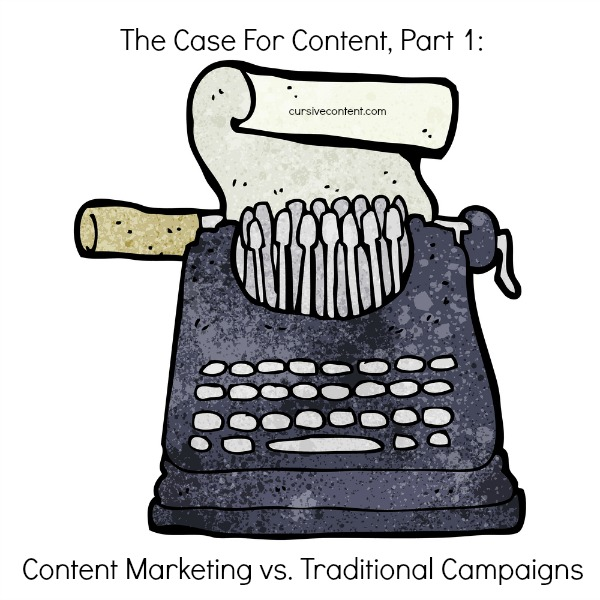 The Case For Content, Part 1: Content Marketing vs Traditional Campaigns