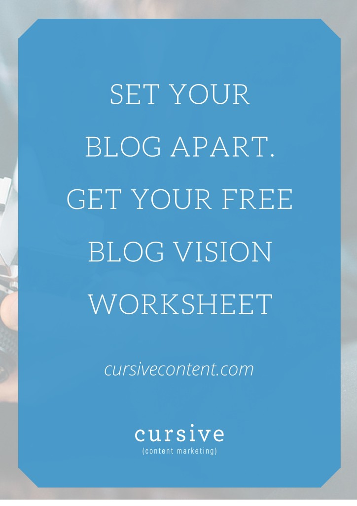 Set your blog apart with our FREE Blog Vision Worksheet.