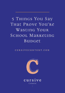 5 Things You Say That Prove You're Wasting Your School Marketing Budget