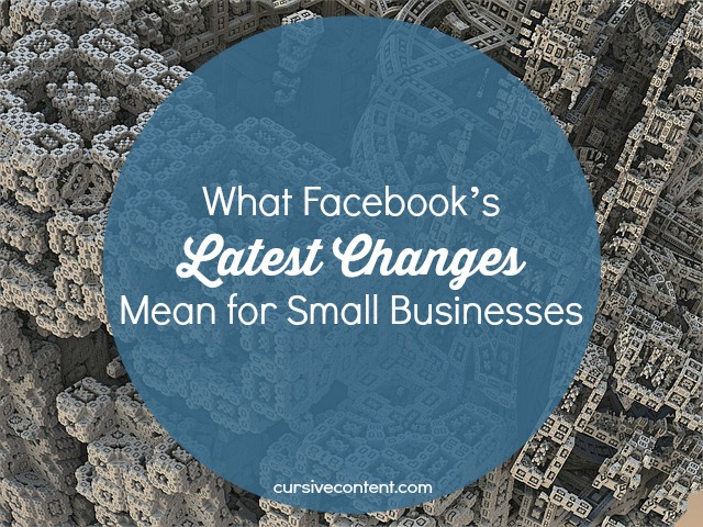 what Facebooks latest changes mean for small businesses