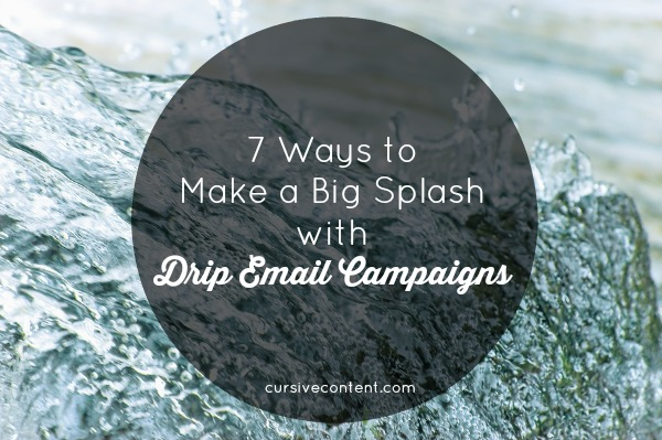 7 Ways to Make a Big Splash with Drip Email Campaigns