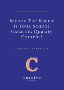 Beyond The Basics: Is Your School Creating Quality Content?