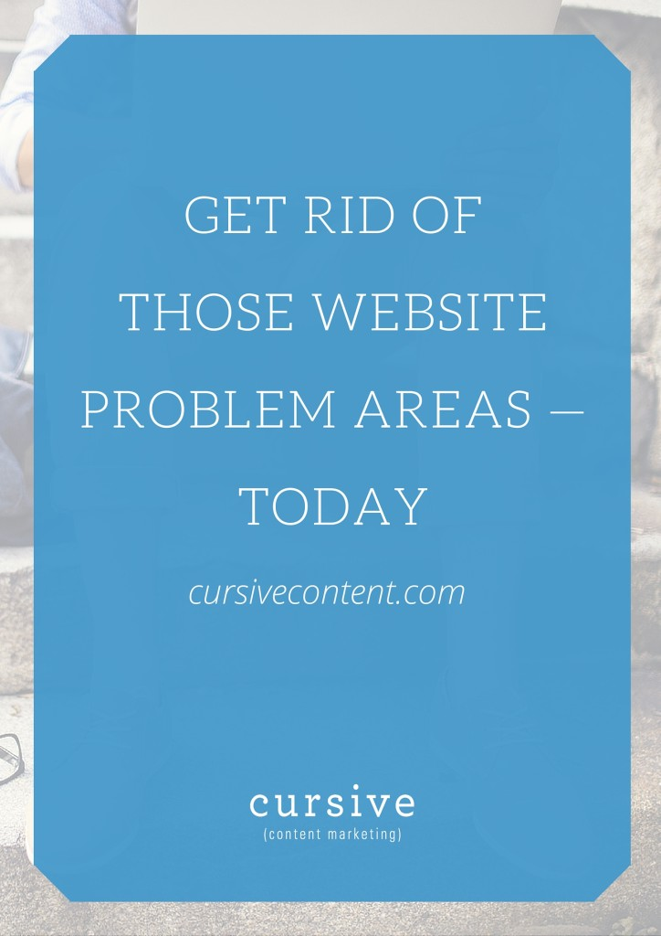 Get Rid of Those Website Problem Areas - Today