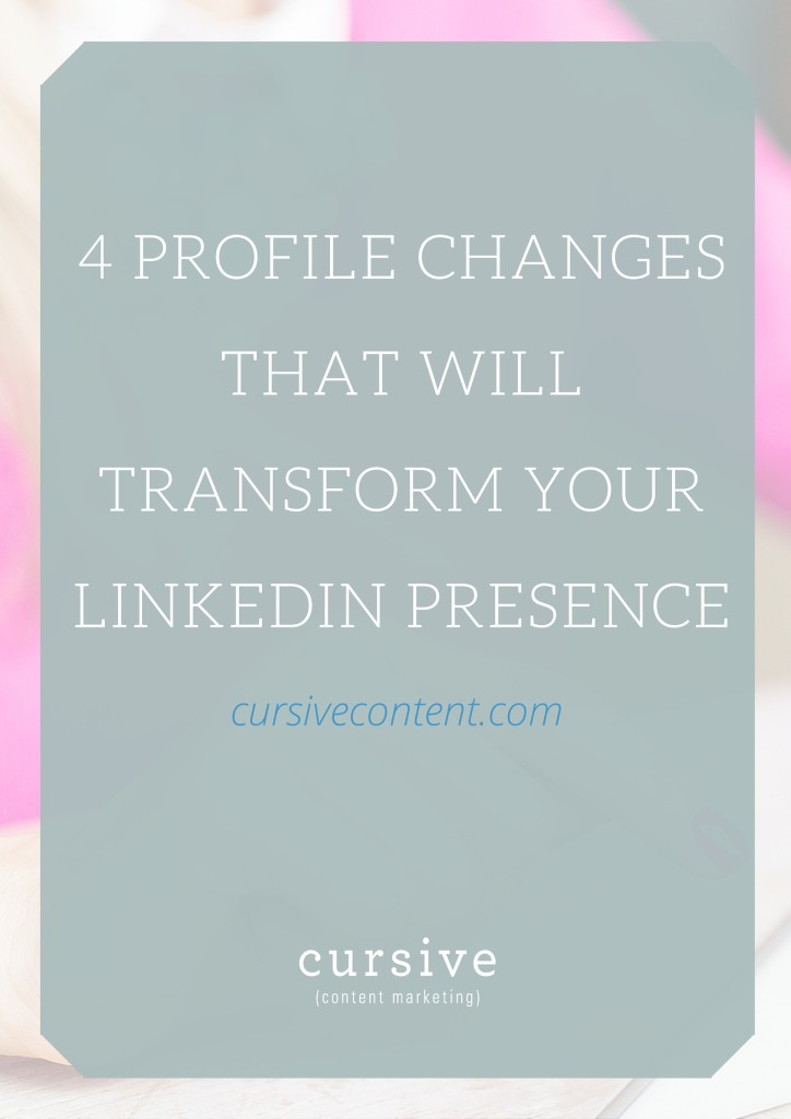 4 Profile Changes that Will Transform Your LinkedIn Presence