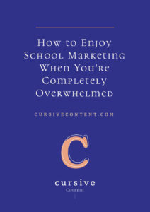How to Enjoy School Marketing When You're Completely Overwhelmed