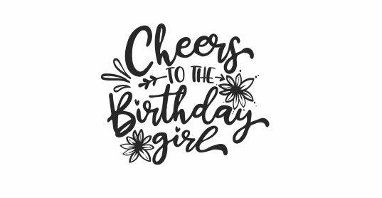 BIRTHDAY 1 - Cheers to the Birthday Girl