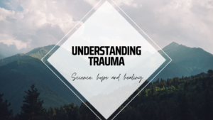 Image of mountains and trees.Understanding trauma: Science, hope and healing