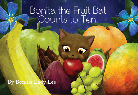 slide 1 Bonita the Fruit Bat Counts to Ten, by Bonnie Lady Lee. Learn with Bonita the Fruit Bat how to count from one to ten using colors and foods she likes to eat. BBoard Book. Ages Baby to 3.