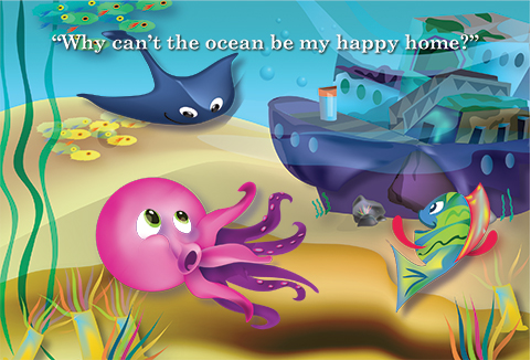 slide 3 Octopus Children's Book - Oliver the Octopus, by Bonnie Lady Lee. [Excerpt] Why can't the ocean be my happy home?