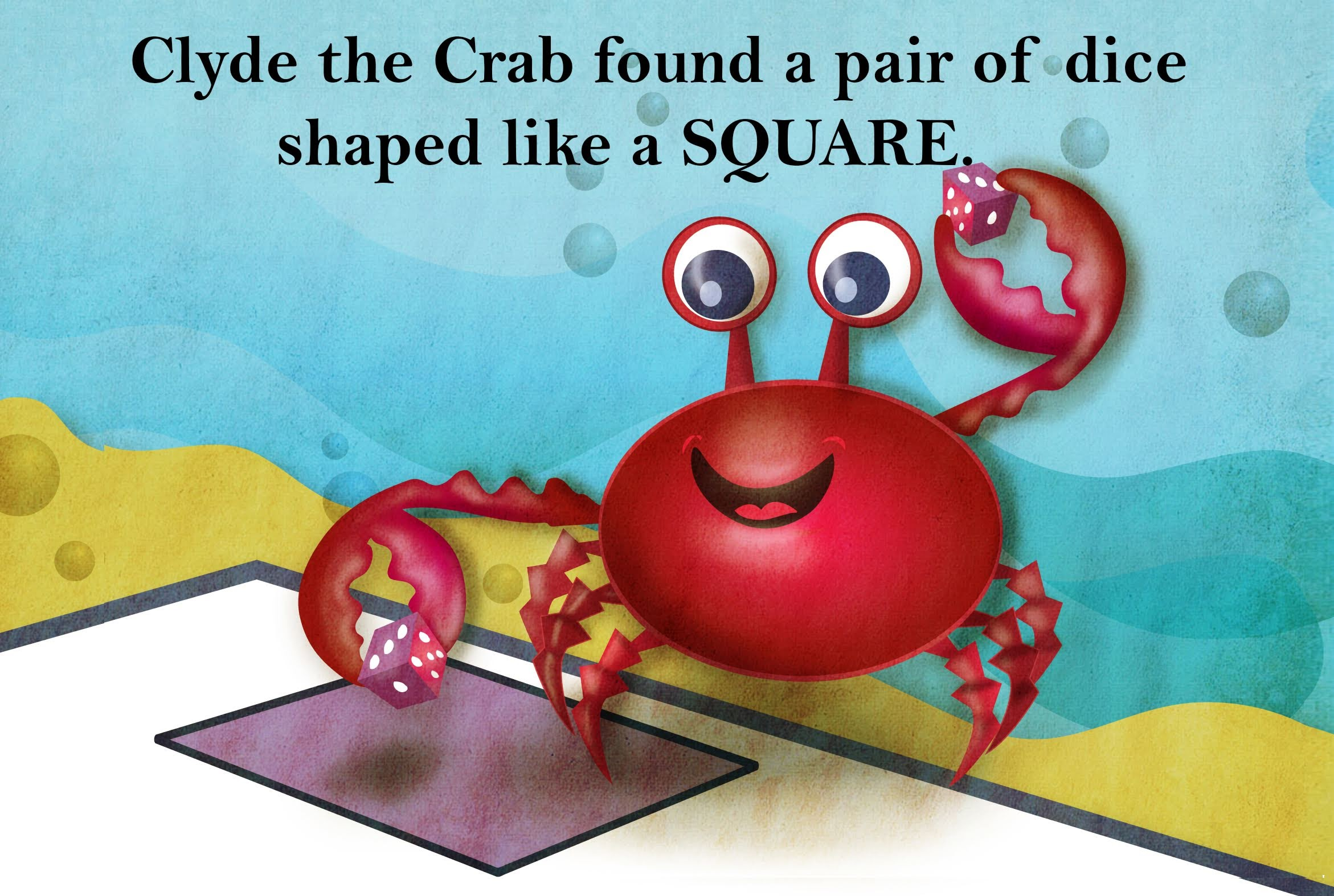 slide 4 The Octopus Book - Oliver's Birthday, by Bonnie Lady Lee. [Excerpt] Clyde the Crab found a pair of dice shaped like a square.