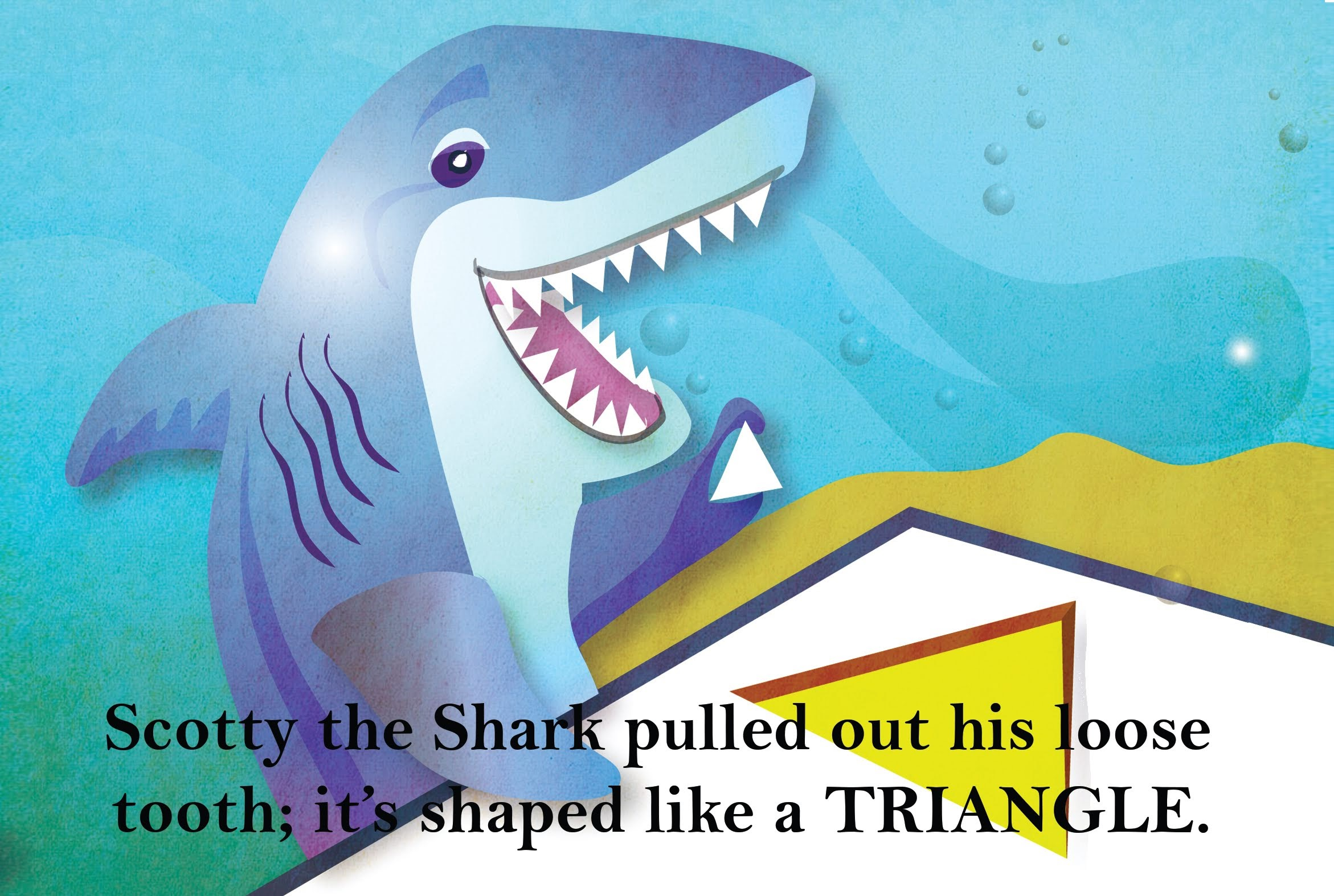 slide 2  Beginning Readers - Oliver's Birthday, by Bonnie Lady Lee. [Excerpt] Scotty the Shark pulled out his loose tooth. It's shaped like a triangle.