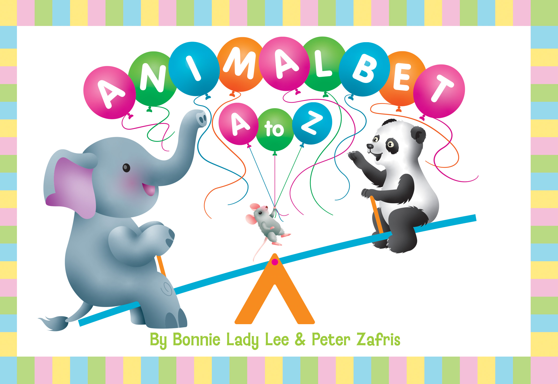 slide 1 ANIMALBET! A to Z, by Bonnie Lady Lee and Peter Zafris. ANIMALBET teaches you the A-B-C's in a wild, animal-way. Board Book. Ages Baby to 3.
