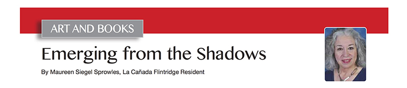 """""""Emerging from the Shadows"""" Featured in La Canada Magazine"""