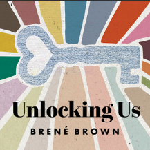 unlocking us with brené brown podcasts