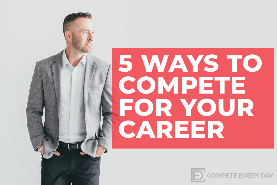 5 Ways to compete for your career