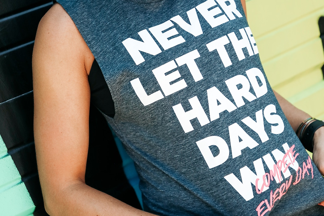 Never let the hard days win
