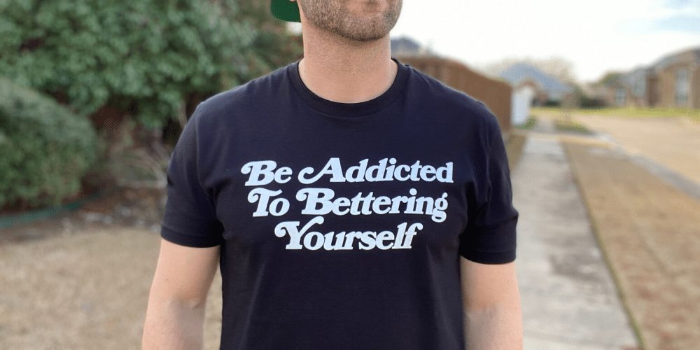 Be Addicted to Bettering Yourself