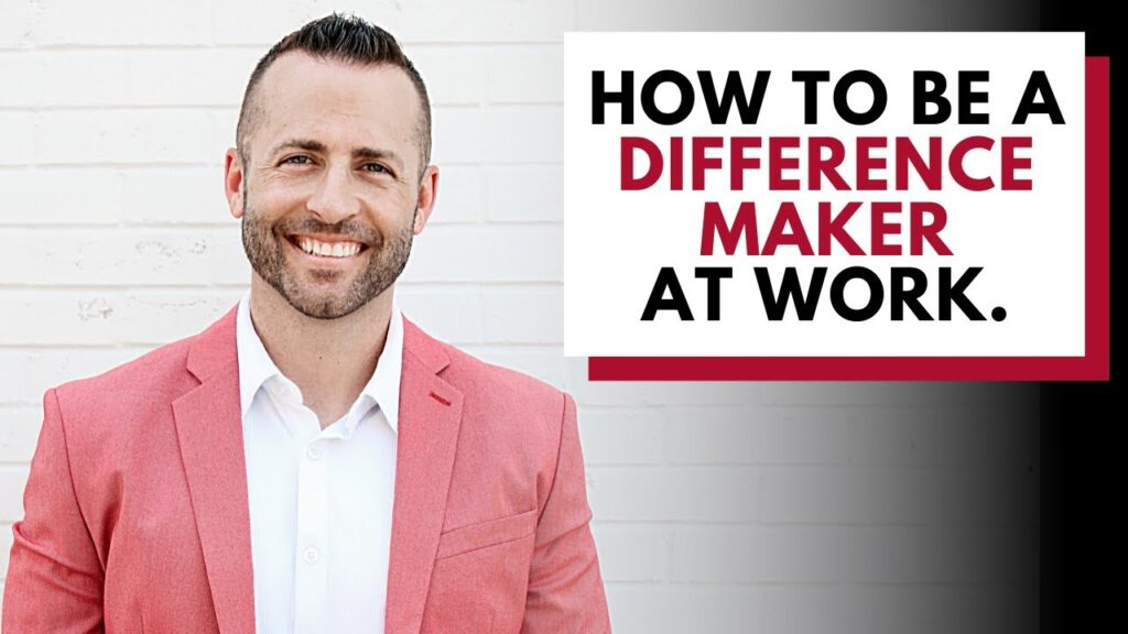 How to be a difference maker at work