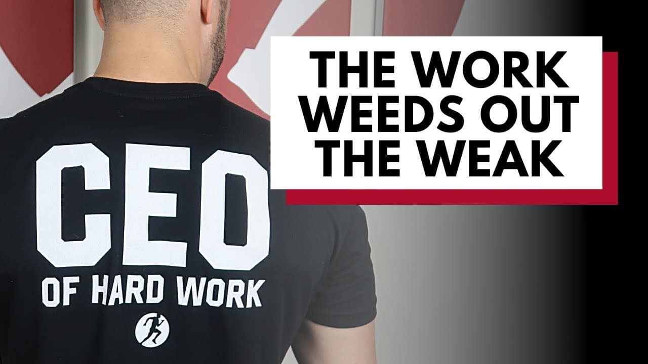 the work weeds out the weak
