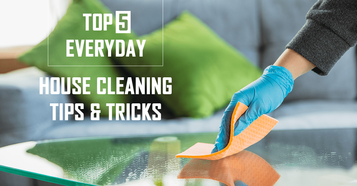Top 5 Everyday House Cleaning Tips and Tricks