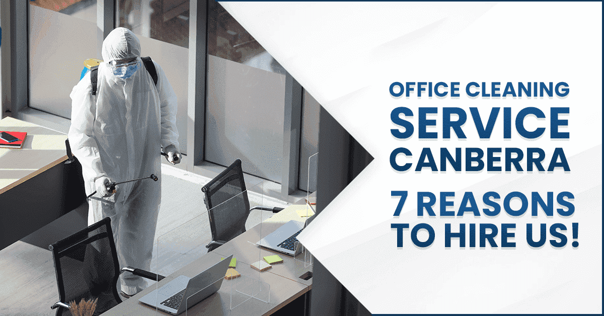 Office Cleaning Service Canberra: 7 Reasons to Hire Us!