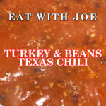 Eat with Joe Turkey and Beans Texas Chili