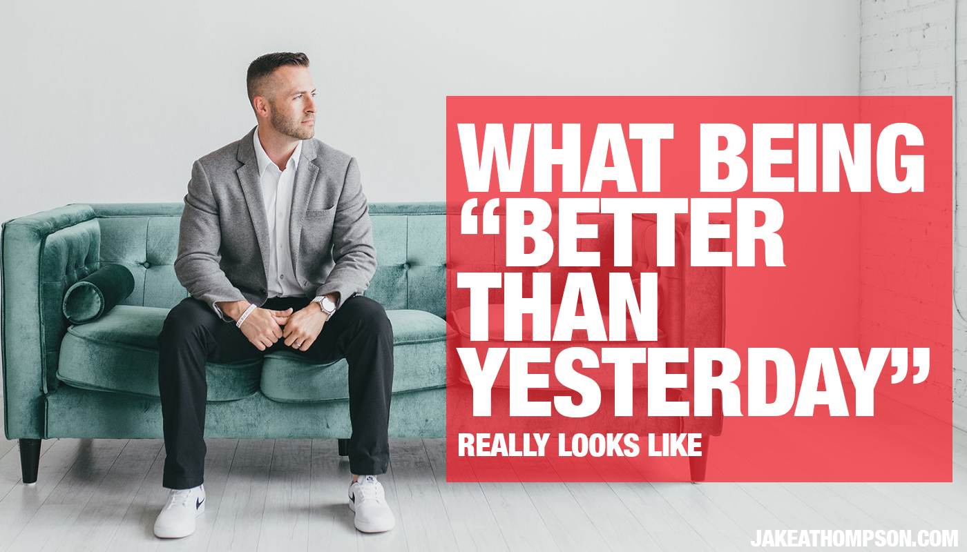 How to (Actually) Be Better Than Yesterday