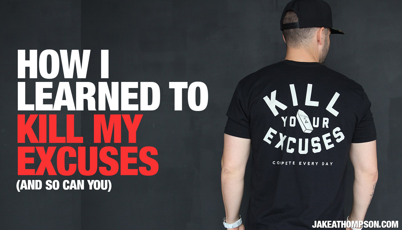 How I Killed My Excuses – And So Can You