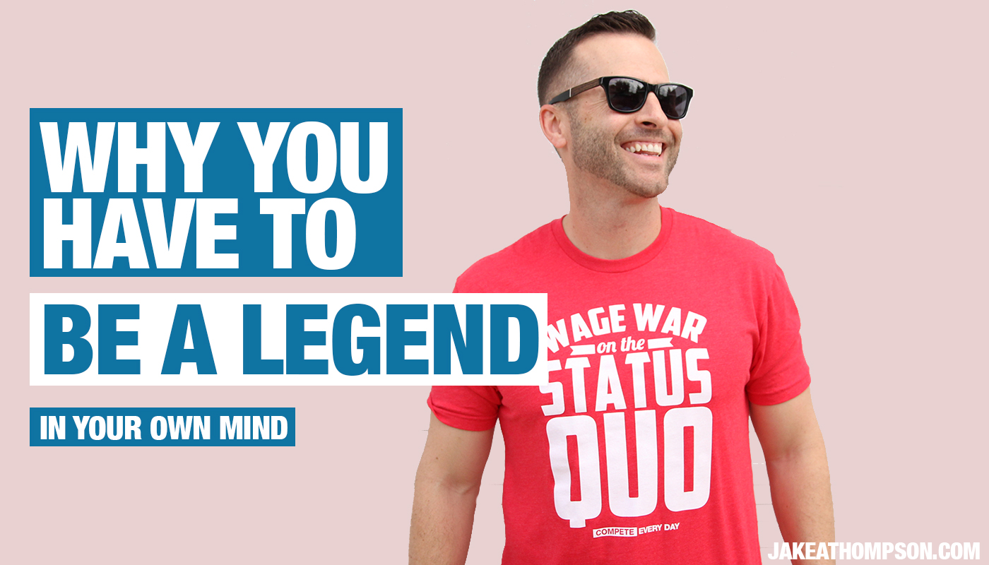 Why You Need to Be a Legend In Your Own Mind