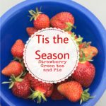 Tis the Season: Strawberry Green Tea and Pie Recipes