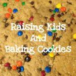 Raising Kids and Baking Cookies