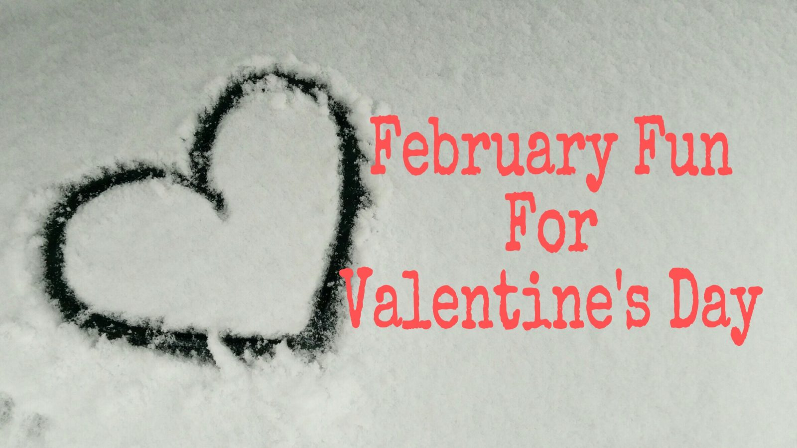 February Fun for Valentines Day