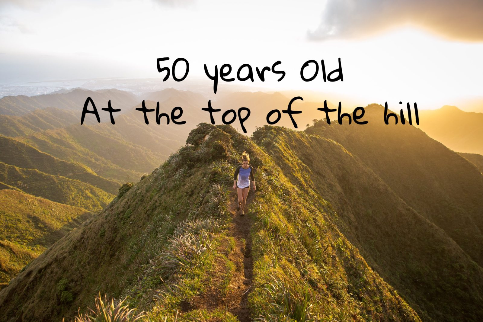 50 Years old at the top of the hill