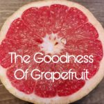 The Goodness of Grapefruit-Benefits and Cautions