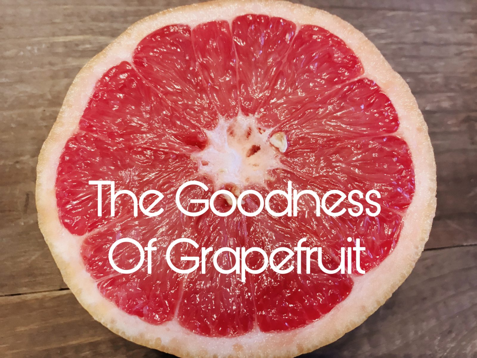 The Goodness of Grapefruit
