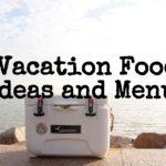 Vacation Food Ideas and Menus