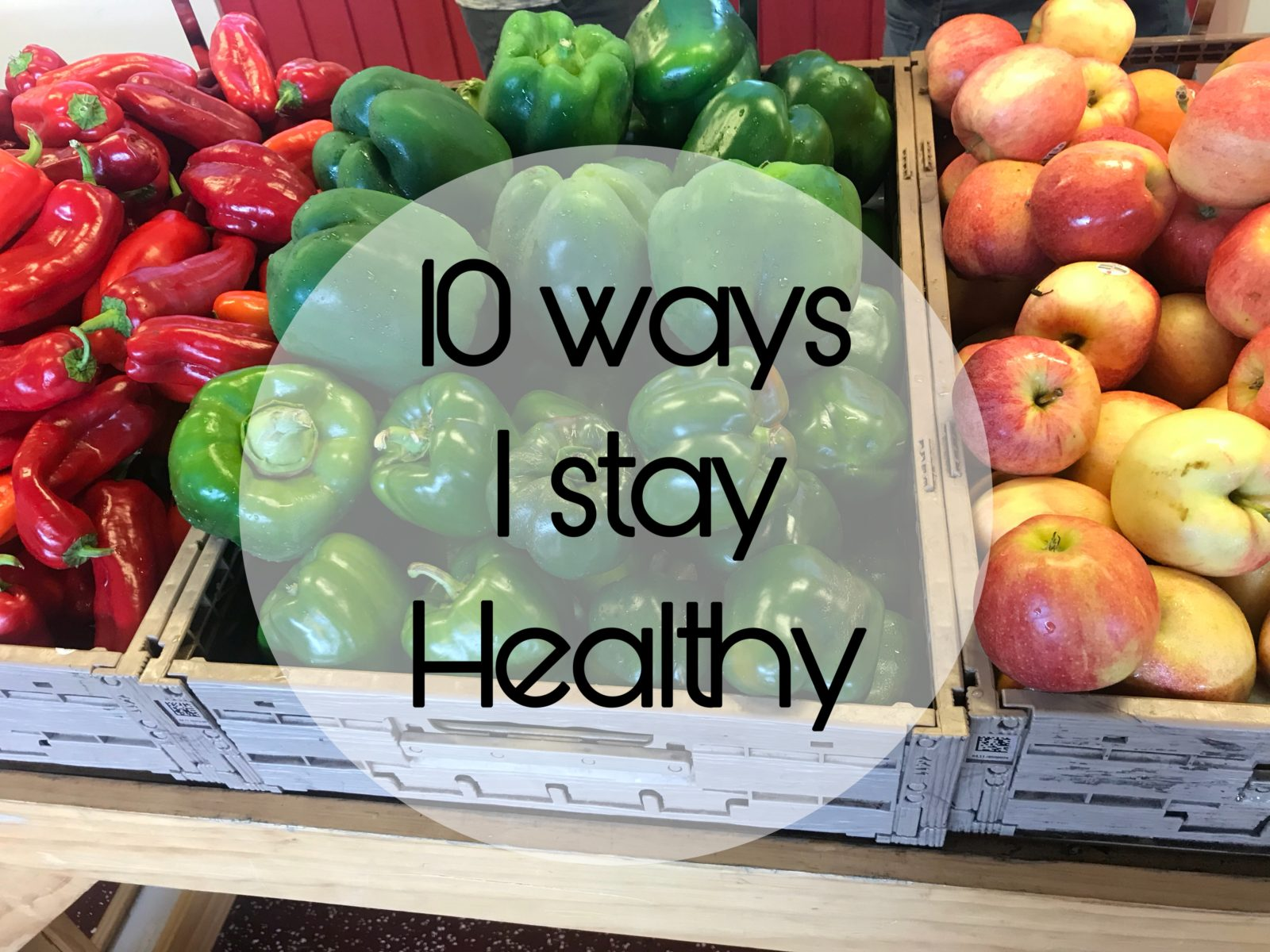 10 ways I stay healthy