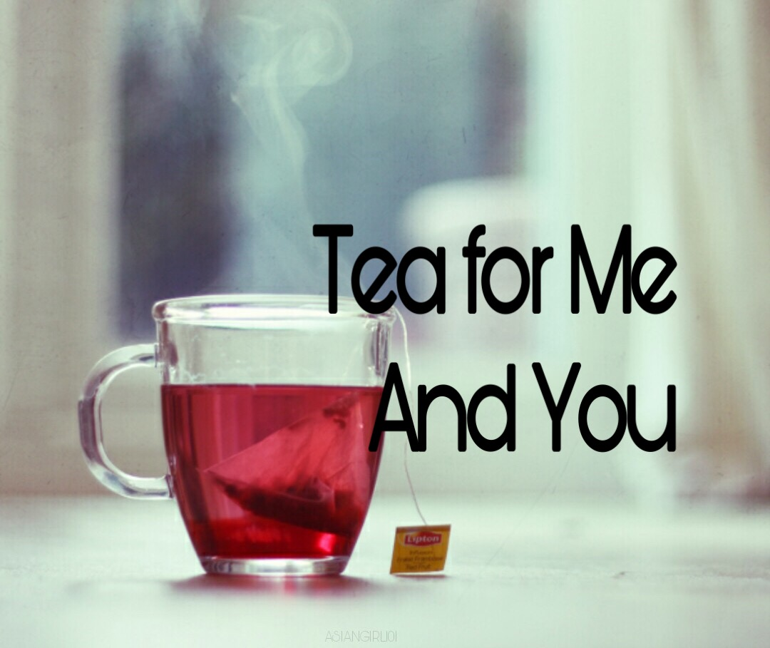 Tea for Me and You