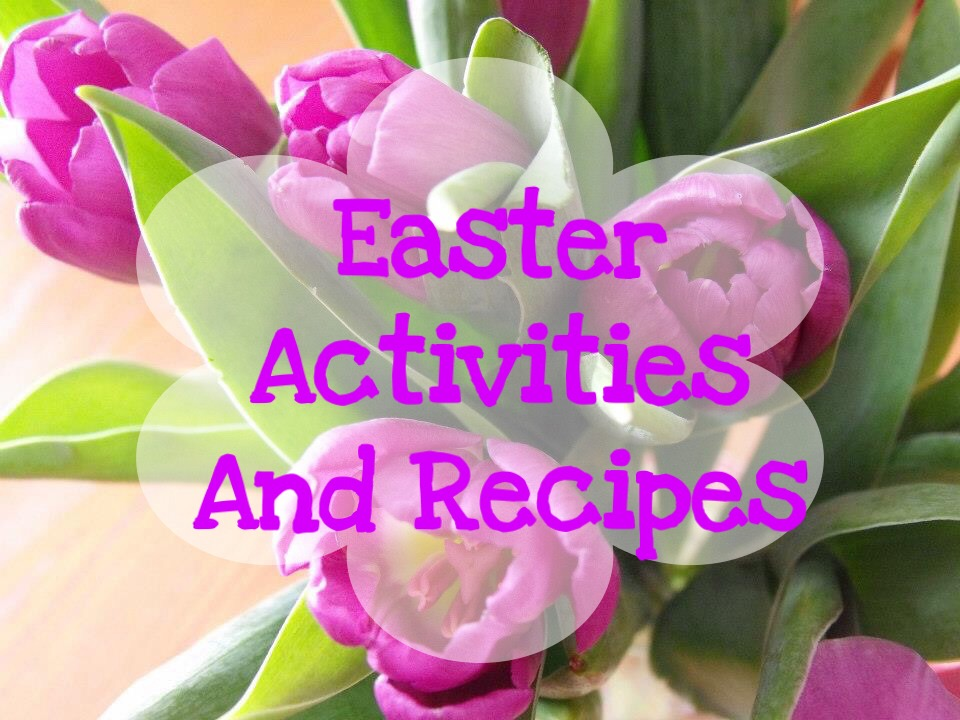 Easter Activities and Recipes