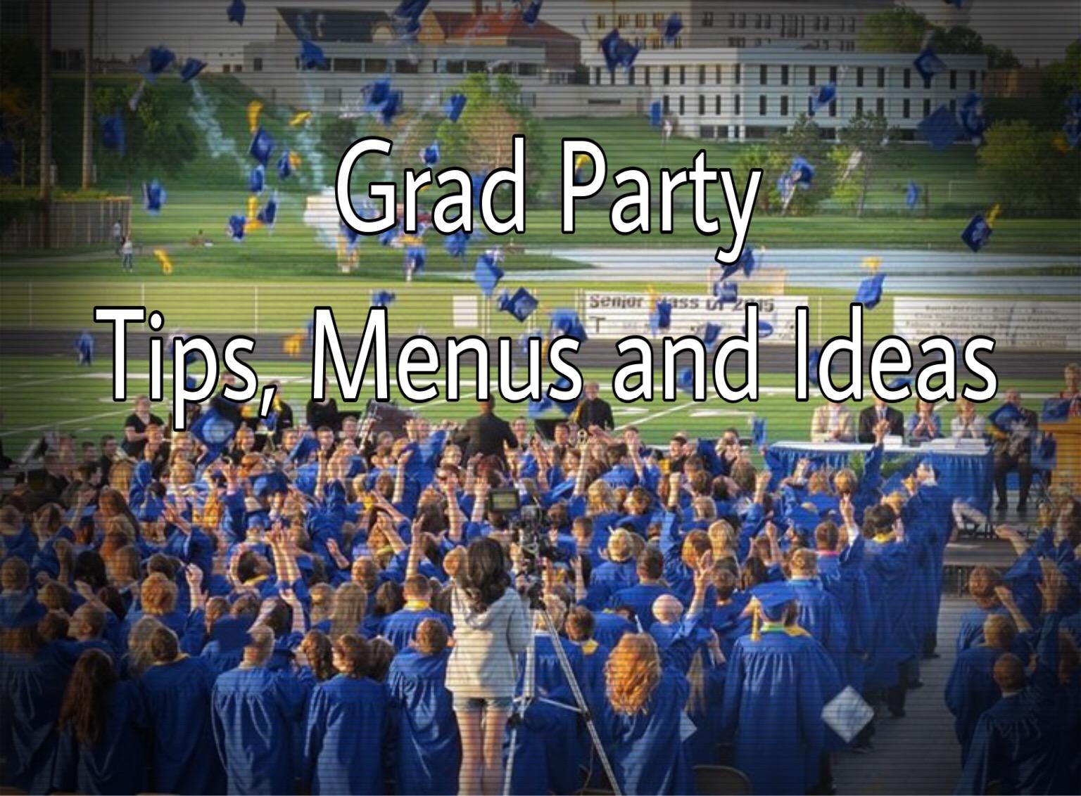 Graduation Party Tips, Menus and ideas