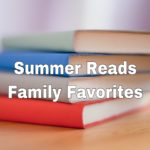 Summer Reads and Family Favorites