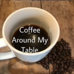 Coffee Around My Table: Part One- Health Benefits, Roasts, and Brews