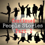 People Stories Continued- Part Two