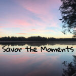 Savor the Moments of Life