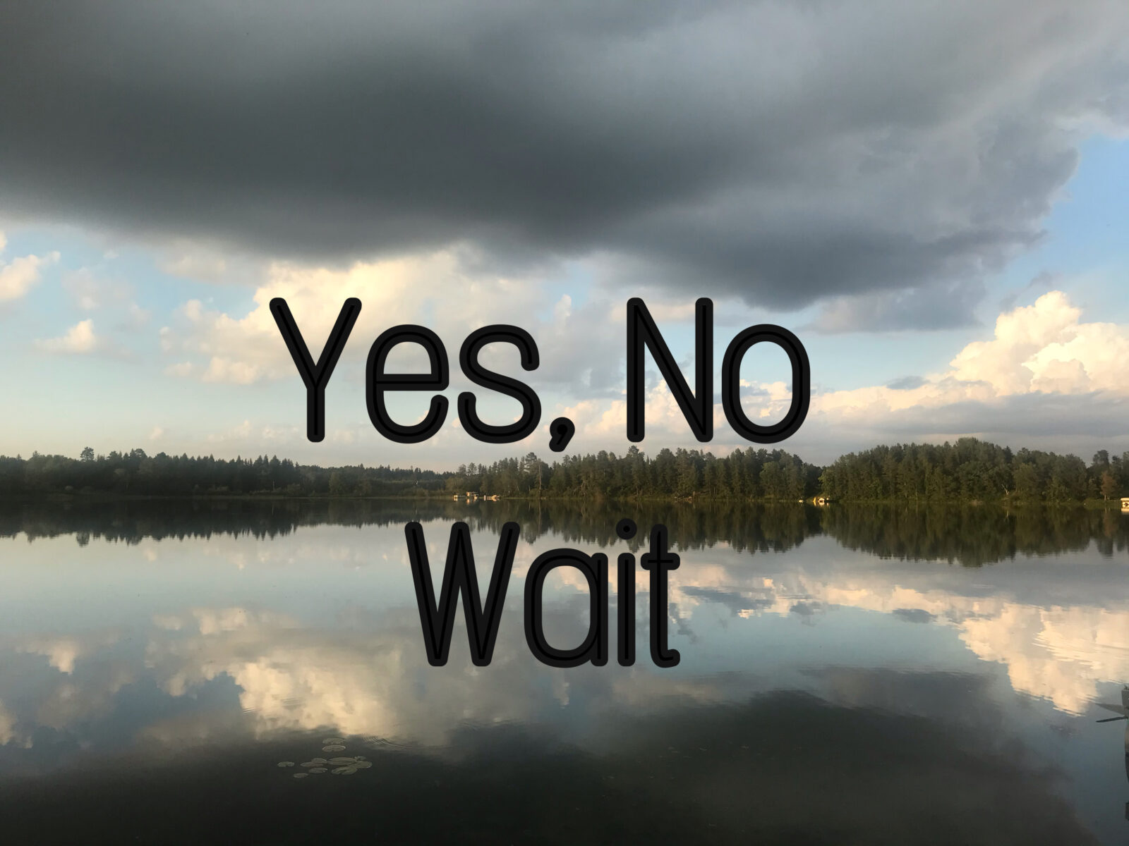 Yes no wait