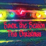 Savor the Moments This Christmas Season