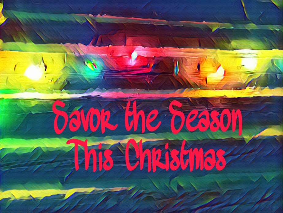Savor the Moments of the Christmas Season