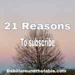 21 Reasons to Subscribe to Dabillaroundthetable Monthly Email